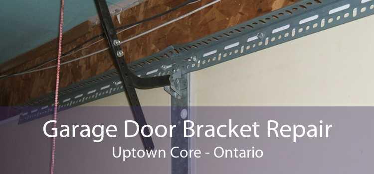Garage Door Bracket Repair Uptown Core - Ontario
