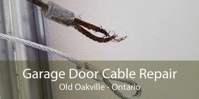 Garage Door Cable Repair Old Oakville - Ontario