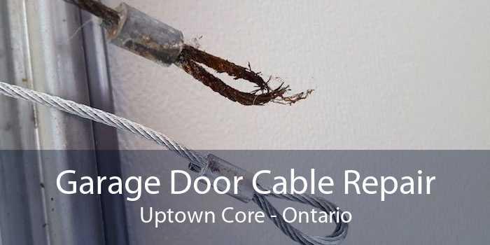 Garage Door Cable Repair Uptown Core - Ontario