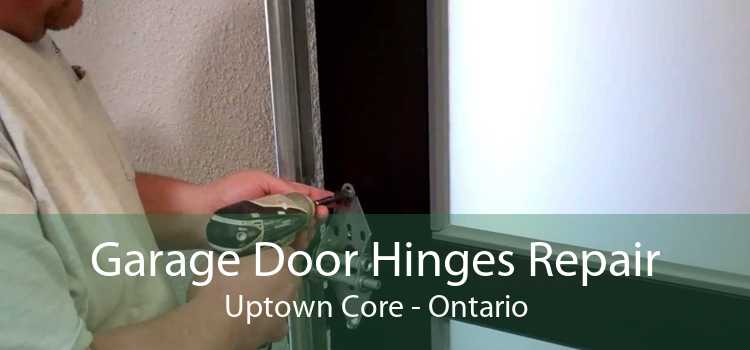 Garage Door Hinges Repair Uptown Core - Ontario