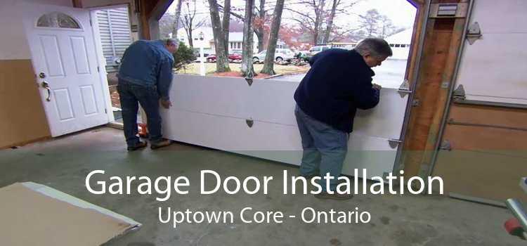 Garage Door Installation Uptown Core - Ontario