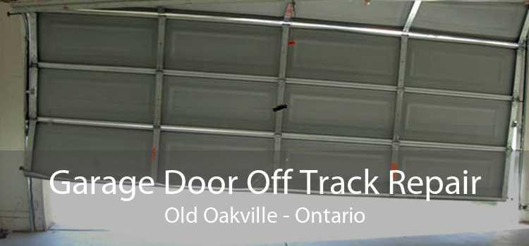 Garage Door Off Track Repair Old Oakville - Ontario