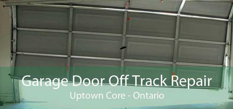 Garage Door Off Track Repair Uptown Core - Ontario
