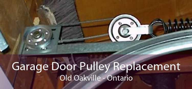Garage Door Pulley Replacement Old Oakville - Ontario