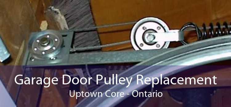 Garage Door Pulley Replacement Uptown Core - Ontario