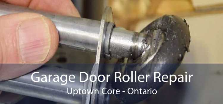 Garage Door Roller Repair Uptown Core - Ontario
