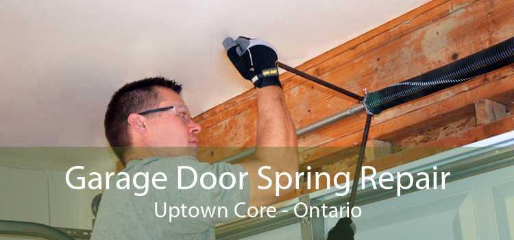 Garage Door Spring Repair Uptown Core - Ontario