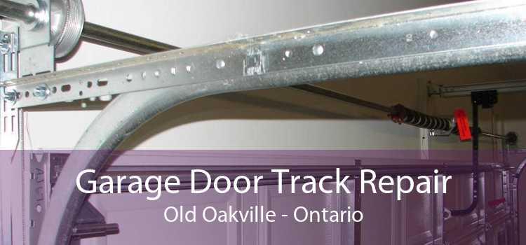 Garage Door Track Repair Old Oakville - Ontario