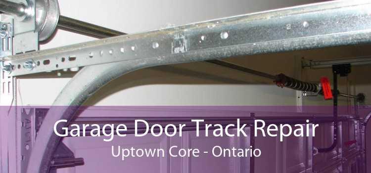 Garage Door Track Repair Uptown Core - Ontario