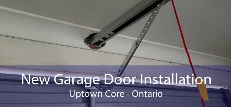 New Garage Door Installation Uptown Core - Ontario