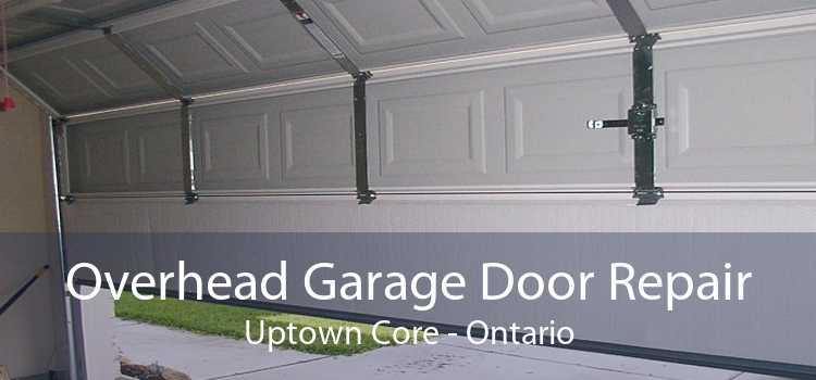 Overhead Garage Door Repair Uptown Core - Ontario